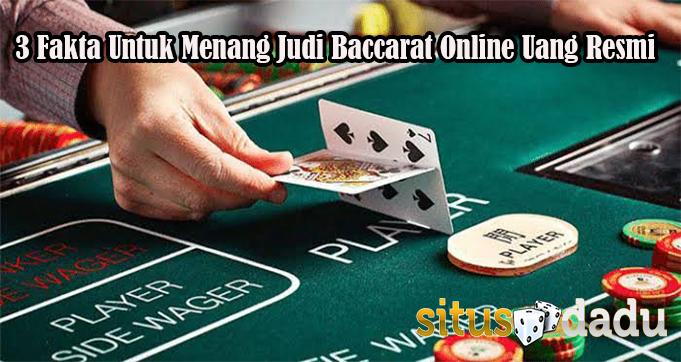 3 Fakta Untuk Menang Judi Baccarat Online Uang Resmi