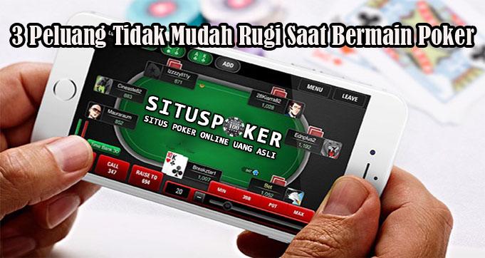 3 Peluang Tidak Mudah Rugi Saat Bermain Poker