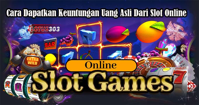 Cara Dapatkan Keuntungan Uang Asli Dari Slot Online
