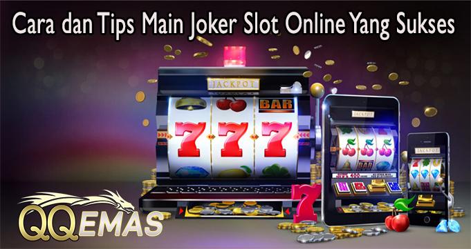 Cara dan Tips Main Joker Slot Online Yang Sukses