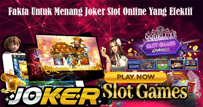 Fakta Untuk Menang Joker Slot Online Yang Efektif