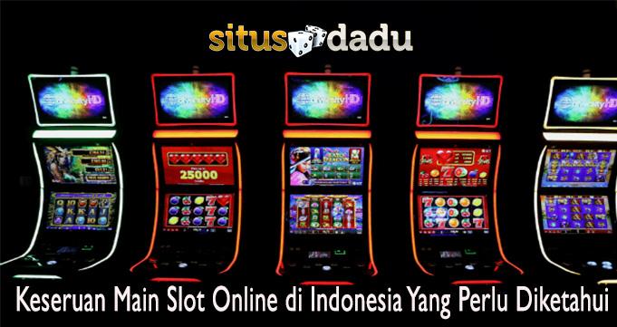 Keseruan Main Slot Online di Indonesia Yang Perlu Diketahui