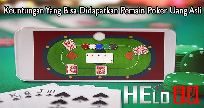 Keuntungan Yang Bisa Didapatkan Pemain Poker Uang Asli