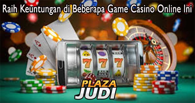 Raih Keuntungan di Beberapa Game Casino Online Ini