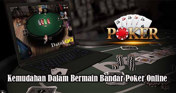 Kemudahan Dalam Bermain Bandar Poker Online