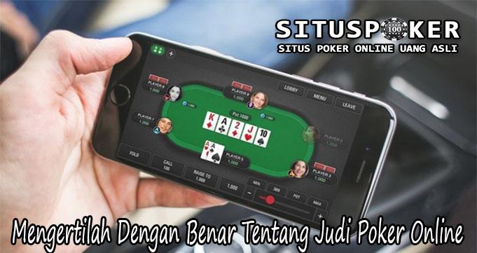 Mengertilah Dengan Benar Tentang Judi Poker Online